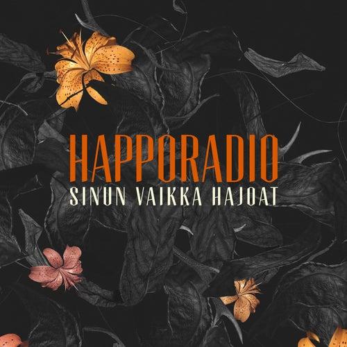 Sinun vaikka hajoat by Happoradio