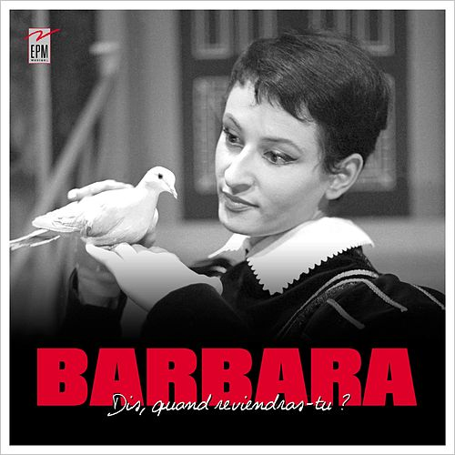 Dis quand reviendras-tu ? de Barbara