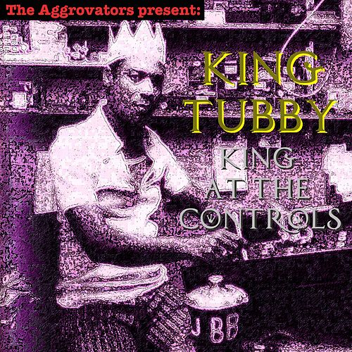 Play & Download King at the Controls by King Tubby | Napster