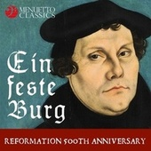 Ein feste Burg - Reformation 500th Anniversary (A Musical Homage to Martin Luther) by Various Artists