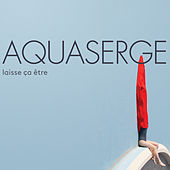 Play & Download Laisse ça être by Aquaserge | Napster