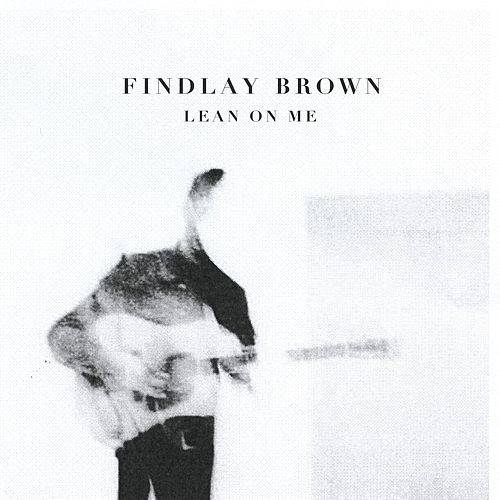 Lean on Me by Findlay Brown
