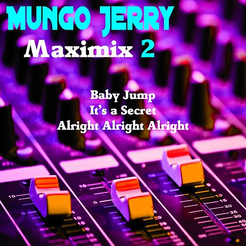 Play & Download Maximix 2: Baby Jump / It's a Secret / Alright Alright Alright by Mungo Jerry | Napster
