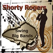 Swing Big Bands, Shorty Rogers by Shorty Rogers