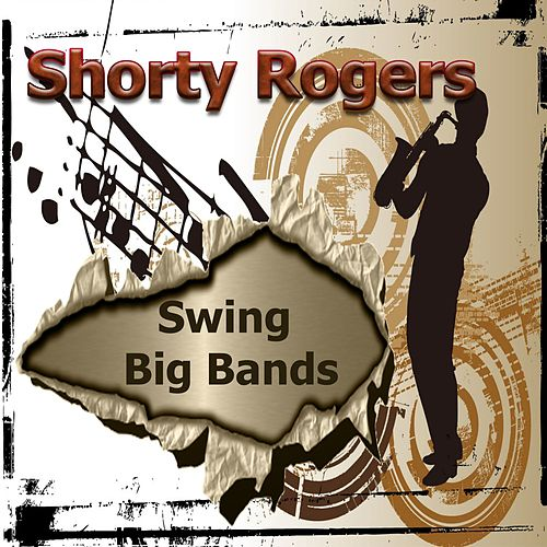 Play & Download Swing Big Bands, Shorty Rogers by Shorty Rogers | Napster