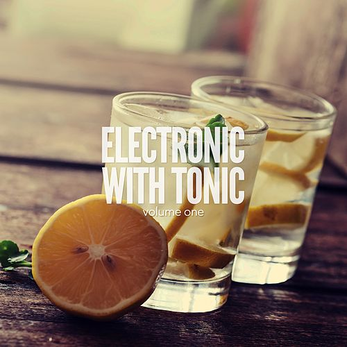 Electronic With Tonic, Vol. 1 (Finest Electronic Bar Tunes) by Various Artists