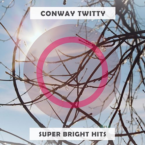 Super Bright Hits by Conway Twitty