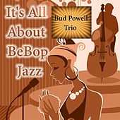 Play & Download It's All About BeBop Jazz, Bud Powell Trio by Bud Powell | Napster