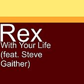 With Your Life (feat. Steve Gaither) by Rex
