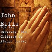 Play & Download You Are Survival (The Children of Aleppo Syria) by John Ellis | Napster