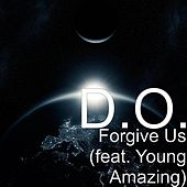 Forgive Us (feat. Young Amazing) by D.O.