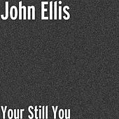 Your Still You by John Ellis