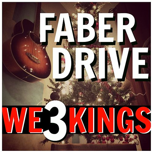 We 3 Kings by Faber Drive