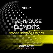 Play & Download Tech House Elements, Vol. 7 (Groovy Tech House Tracks) by Various Artists | Napster