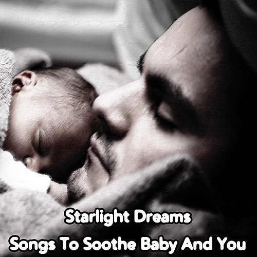 Play & Download Starlight Dreams Songs To Soothe Baby And You by Nature Sounds Nature Music | Napster