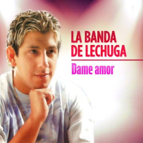Dame Amor de La Banda De Lechuga