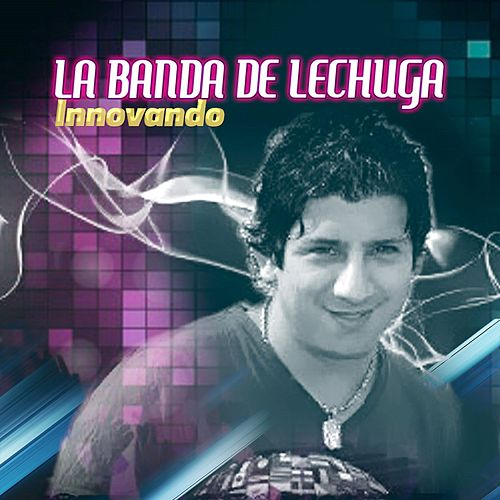 Innovando de La Banda De Lechuga