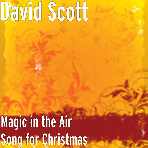 Magic in the Air (Song for Christmas) by David Scott