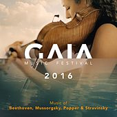 Play & Download GAIA Music Festival 2016: Music of Beethoven, Mussorgsky, Popper & Stravinsky by Various Artists | Napster