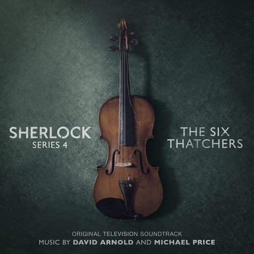 Sherlock Series 4: The Six Thatchers (Original Television Soundtrack) by David Arnold