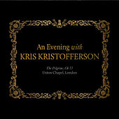 Play & Download An Evening With Kris Kristofferson: The Pilgrim; Ch 77 Union Chapel, London by Kris Kristofferson | Napster