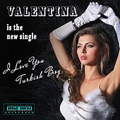 Play & Download I Love You Turkish Boy by Valentina | Napster