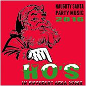 Naughty Santa Party Music 2016: Ho's in Different Area Codes by Various Artists