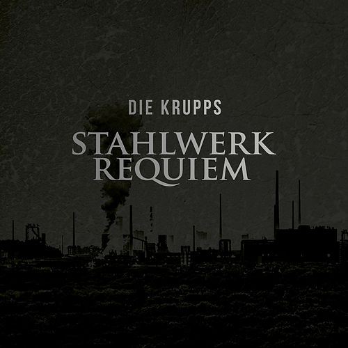 Play & Download Stahlwerkrequiem by Die Krupps | Napster