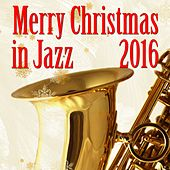 Merry Christmas 2016 in Jazz by Various Artists