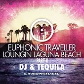 Play & Download DJ & Tequila (Loungin Laguna Beach, Pt. 2) by Euphonic Traveller | Napster