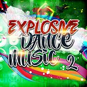 Play & Download Explosive Dance Music 2 by Various Artists | Napster