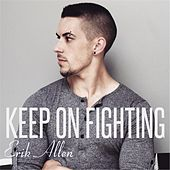 Keep on Fighting by Erik Allen