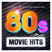 80's Movie Hits - The Greatest 80s Music from Cinema & Film by Various Artists