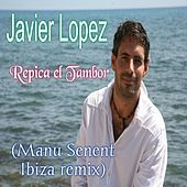 Play & Download Repica el Tambor (Manu Senent Ibiza Remix) by Javier López | Napster