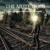Play & Download Tardigrades Will Inherit The Earth by The Mute Gods | Napster