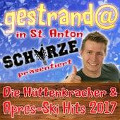 Gestrandet in St. Anton: Schürze präsentiert die Hüttenkracher und Après-Ski-Hits 2017 by Various Artists