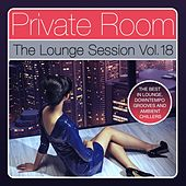 Private Room - The Lounge Session, Vol. 18 (The Best in Lounge, Downtempo Grooves and Ambient Chillers) by Various Artists
