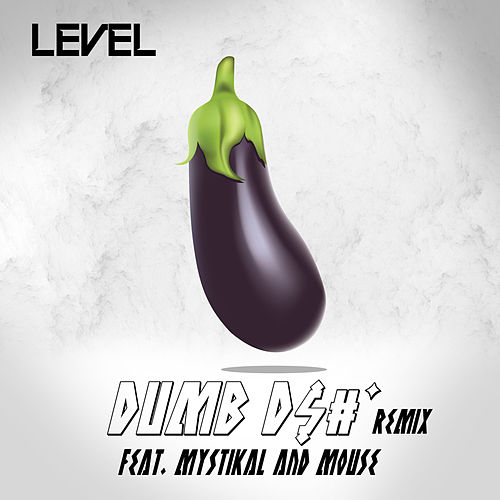 Dumb Dick Remix (feat. Mystikal & Mouse On Tha Track) by Level