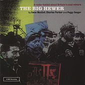 Play & Download The Big Hewer by Ewan MacColl | Napster