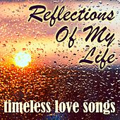 Reflections Of My Life: Timeless Love Songs by Various Artists