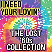 I Need Your Lovin':  The Lost '60s Collection by Various Artists