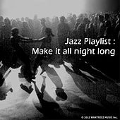Jazz Playlist : Make It All Night Long by Various Artists