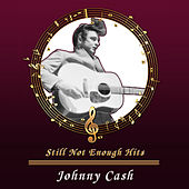 Still Not Enough Hits by Johnny Cash