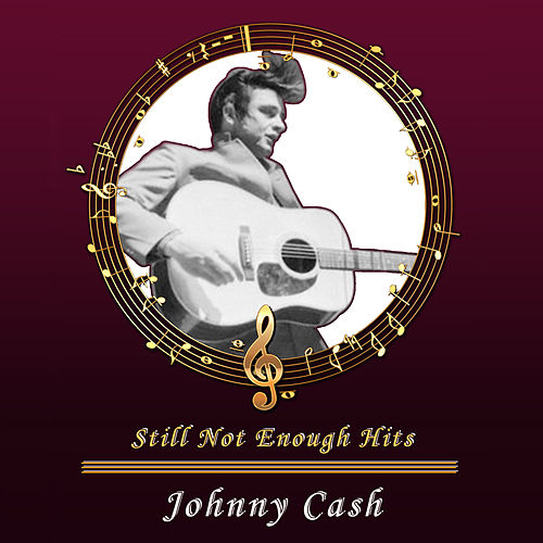 Still Not Enough Hits de Johnny Cash