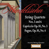 Play & Download Mendelssohn: String Quartets Nos. 3 and 6 - Capriccio Op. 81, No. 3 - Fugue, Op. 81, No. 4 by Aurora String Quarte | Napster