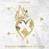 Play & Download Everybody Wants to Fool the World by The Common Kings | Napster