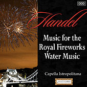 Handel: Music for the Royal Fireworks - Water Music by Capella Istropolitan and Bohdan Warchal