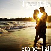 Stand Tall by Trouble