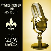 Straighten Up & Fly Right: The '40s Jukebox by Various Artists