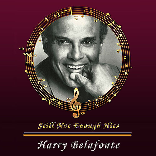 Still Not Enough Hits by Harry Belafonte